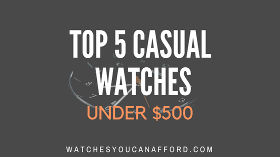 Top 5 Casual Watches Under $500