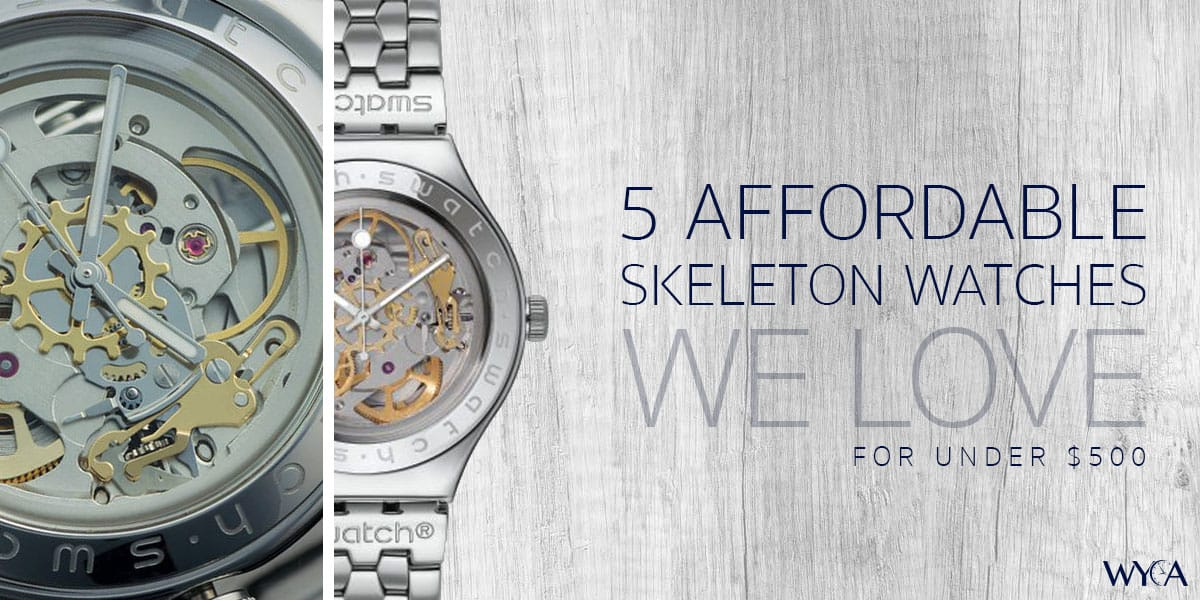 5 Affordable Skeleton Watches We Love (for under $500)